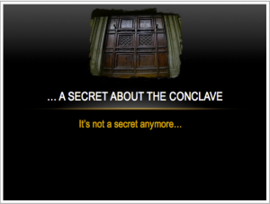 A secret about the Conclave… It's not a secret anymore… Copyright © 2013 Marielena Montesino de Stuart. All rights reserved.2013-03-16 at 11.07.49 PM