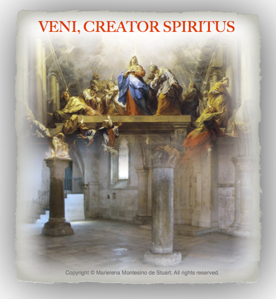 VENI, CREATOR SPIRITUS - COME, HOLY SPIRIT - PENTECOST SUNDAY -Copyright © Marielena Montesino de Stuart. All rights reserved.