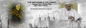 "THE IMPOSSIBLE COLLOQUY… between Saint Thomas More and ""Pope"" Francis"
