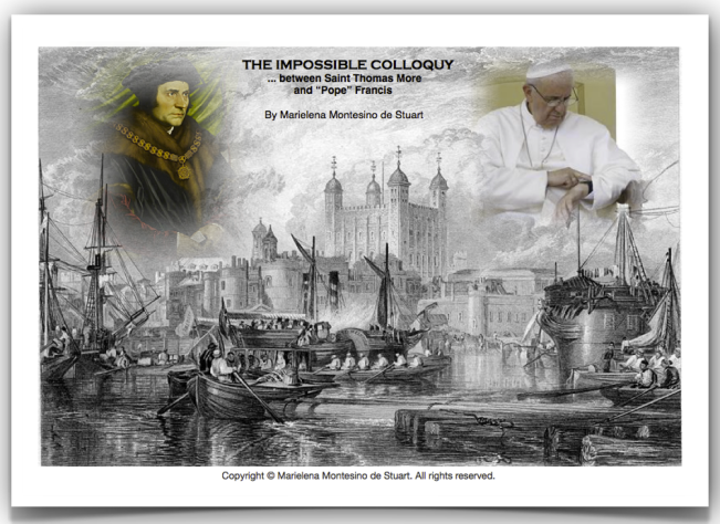 THE IMPOSSIBLE COLLOQUY… between Saint Thomas More and %22Pope%22 Francis - Copyright © Marielena Montesino de Stuart. All rights reserved.