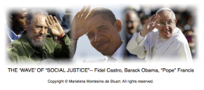 "THE 'WAVE' OF ""SOCIAL JUSTICE""– Fidel Castro, Barack Obama, ""Pope"" Francis"