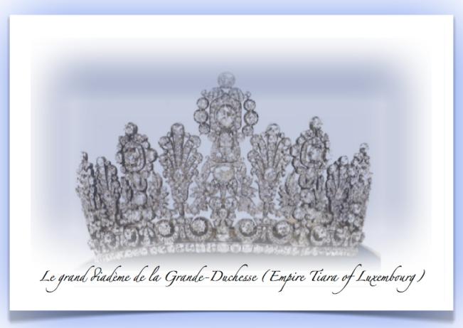 ONCE UPON A TIME, BY THE GRACE OF GOD... BY MARIELENA MONTESINO DE STUART - Le grand diadème de la Grande-Duchesse (Empire Tiara of Luxembourg)