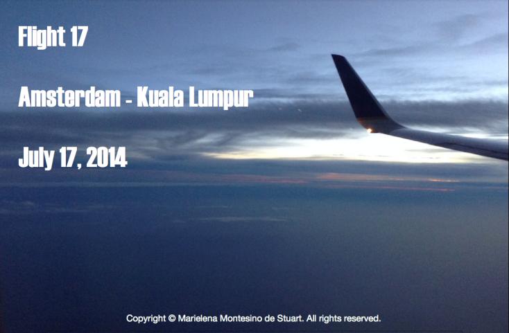 FLIGHT 17 - AMSTERDAM-KUALA LUMPUR - JULY 17, 2014 - Copyright © Marielena Montesino de Stuart. All rights reserved.
