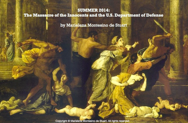 SUMMER 2014- THE MASSACRE OF THE INNOCENTS AND THE U.S. DEPARTMENT OF DEFENSE - Copyright © Marielena Montesino de Stuart. All rights reserved.