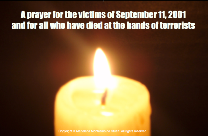 A prayer for the victims of September 11, 2001 and for all who have died at the hands of terrorists - Copyright © Marielena Montesino de Stuart. All rights reserved.