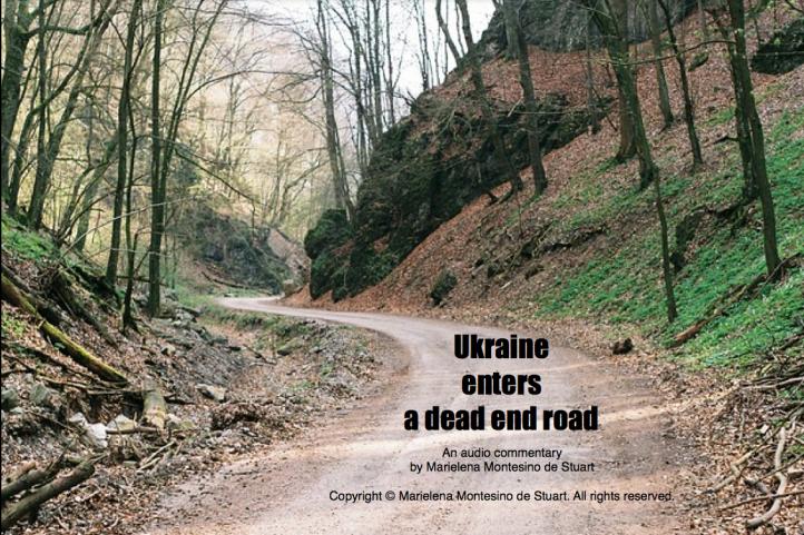 Ukraine enters a dead end road - An audio commentary by Marielena Montesino de Stuart - Copyright © Marielena Montesino de Stuart. All rights reserved.