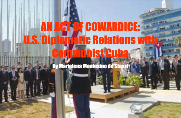 AN ACT OF COWARDICE - U.S. Diplomatic Relations with Communist Cuba - Copyright © Marielena Montesino de Stuart. All rights reserved.