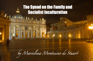 THE SYNOD ON THE FAMILY AND SOCIALIST INCULTURATION - by Marielena Montesino de Stuart