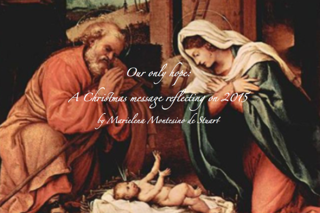 OUR ONLY HOPE- A Christmas message reflecting on 2015 - Copyright © Marielena Montesino de Stuart. All rights reserved.