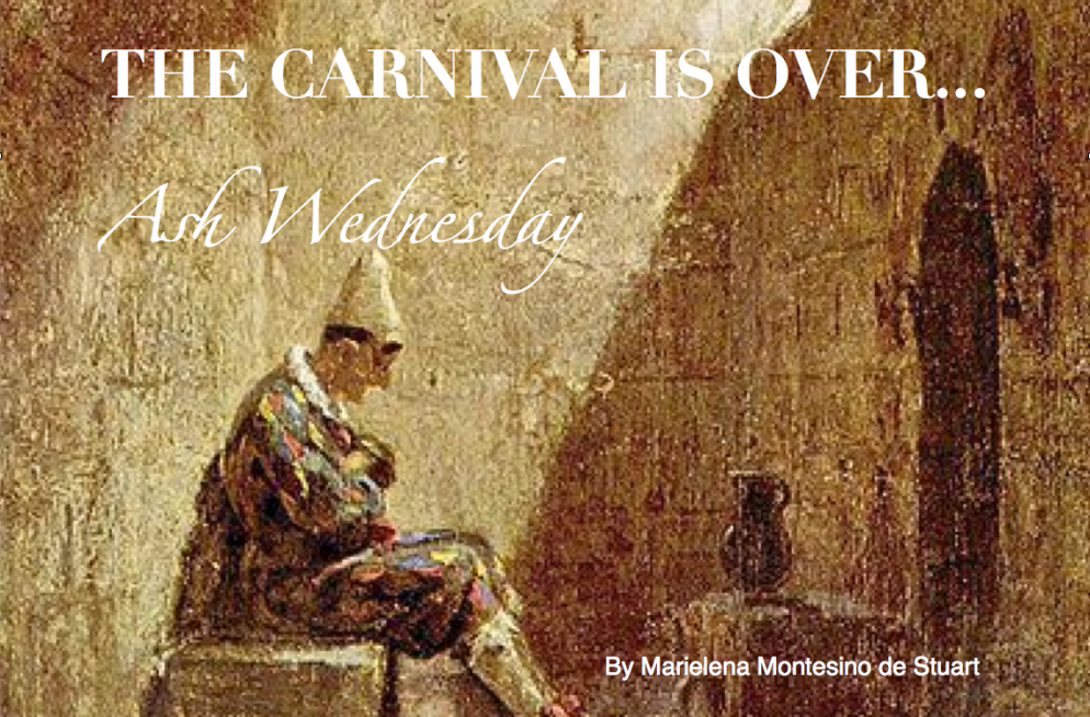 THE CARNIVAL IS OVER - Ash WEdnesday 2016 - By Marielena Montesino de Stuart