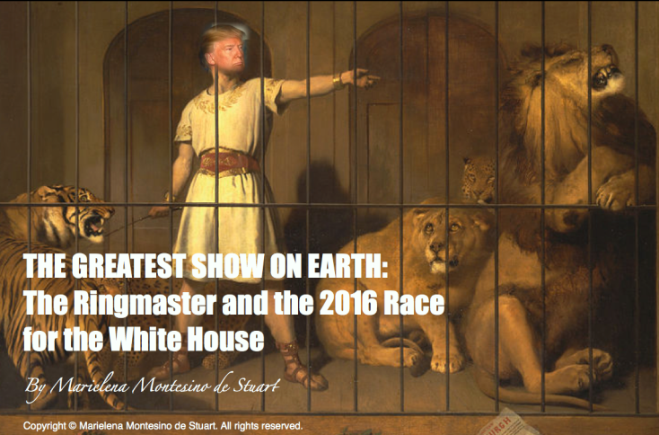 THE GREATEST SHOW ON EARTH - The Ringmaster and the 2016 Race for the White House - Copyright © Marielena Montesino de Stuart. All rights reserved.