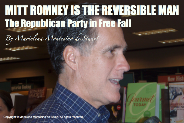 MITT ROMNEY IS THE REVERSIBLE MAN - THE REPUBLICAN PARTY IN FREE FALL - Copyright © Marielena Montesino de Stuart. All rights reserved.