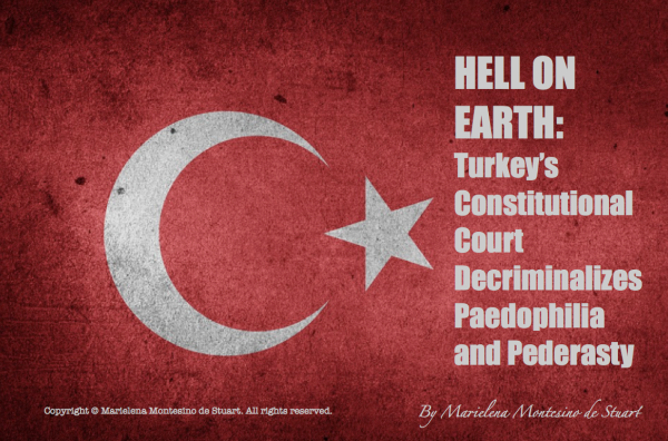 HELL ON EARTH - Turkey's Constitutional Court Decriminalizes Paedophilia and Pederasty - Copyright © Marielena Montesino de Stuart. All rights reserved.
