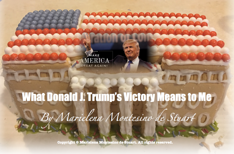 what-donald-j-trumps-victory-means-to-me-copyright-marielena-montesino-de-stuart-all-rights-reserved-2016-11-09-at-6-01-01-pm