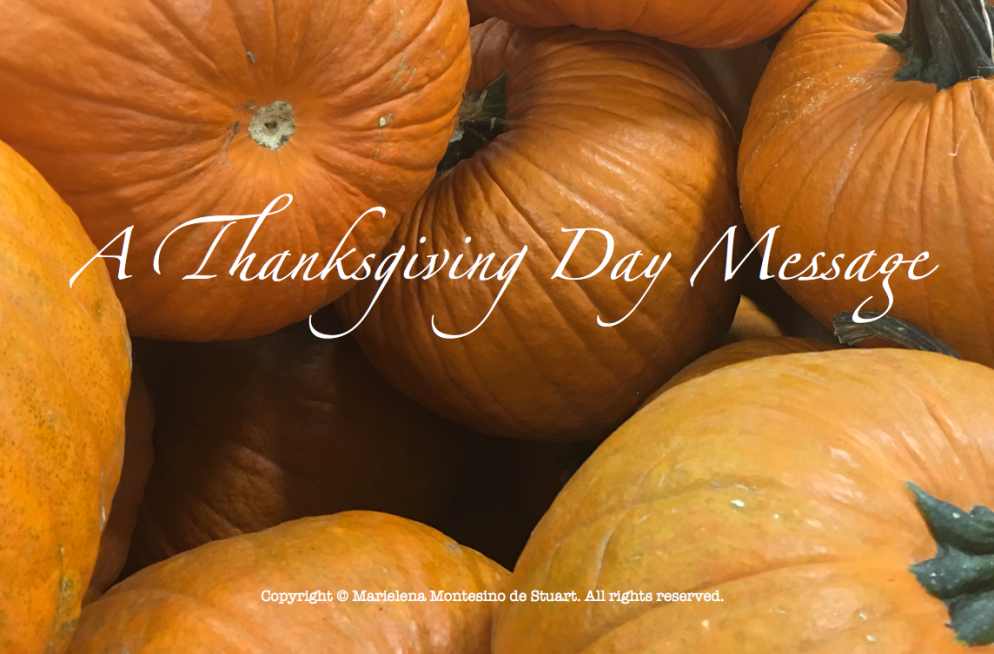 A Thanksgiving Day Message - Copyright © Marielena Montesino de Stuart. All rights reserved.